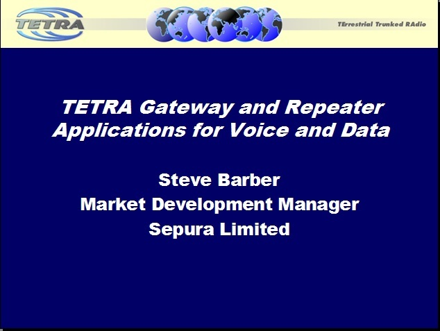 TETRA_Gateway_and_Repeater_Applications_for_Voice_and_Data_Steve_Barber_SEPURA